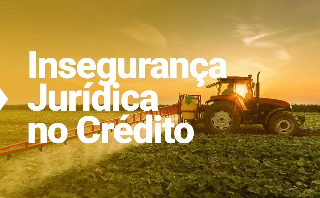 Decisão do STJ compromete garantias de financiadores do agro