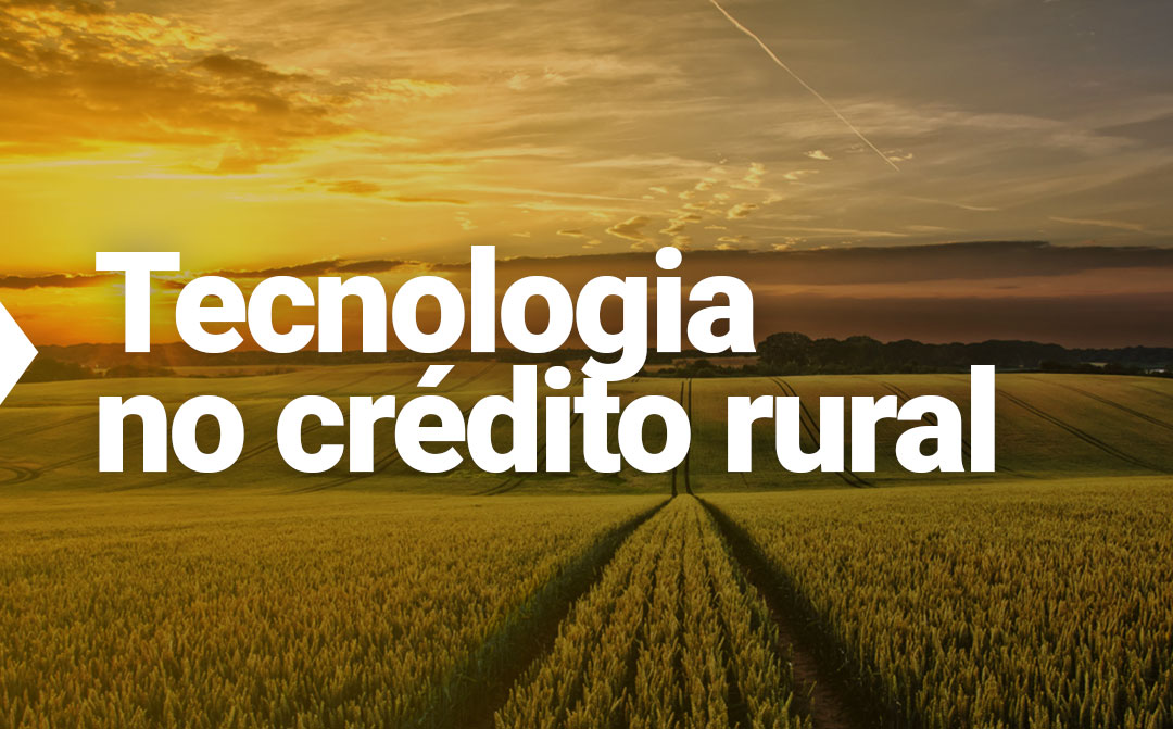 A evolução do agro começa no crédito